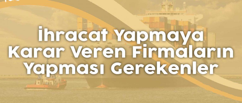 ihracat yapmaya karar veren firmaların yapması gerekenler